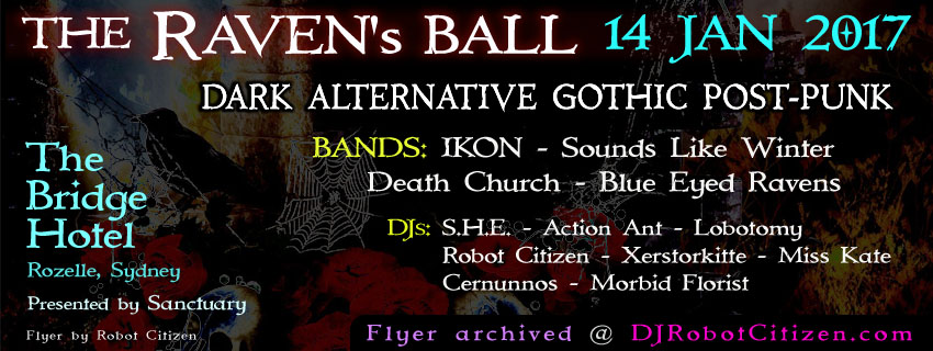 Sydney Australian Gothic Goths Dark Alternative Goth Post Punk Music Scene DJs DJ Robot Citizen SHE S.H.E. Xerstorkitte Action Ant Lobotomy Miss Kate Cernunnos Morbid Florist Darkwave Club Nights Nightclub Night Clubs Australia The Raven's Ball 2017 2010s Flyers Flyers