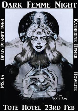 2017 February Event Melbourne Australian Gothic Darkwave Dark Electronica Alternative Indie Rock Dark Femme Night Dead Planet 1964 Katherine Hymer Band Howlite MS.45 Tote Hotel Art Kate Raq